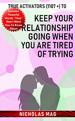 True Activators  1107    to Keep Your Relationship Going When You Are Tired of Trying