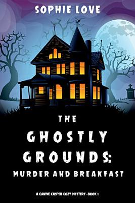 The Ghostly Grounds  Murder and Breakfast  A Canine Casper Cozy Mystery   Book 1