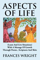 Aspects of Life: (Learn And Live Situations) With A Message Of Growth Through Poems , Scriptures And Skits