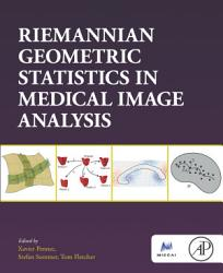Riemannian Geometric Statistics in Medical Image Analysis PDF