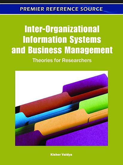 Inter Organizational Information Systems and Business Management  Theories for Researchers PDF