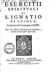 Esercitii spirituali di S. Ignatio di Loiola ...: Con vnabreve istruttione di meditare, cauata da' medesimi Esercitij