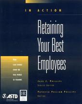 Retaining Your Best Employees: Nine Case Studies from the Real World of Training