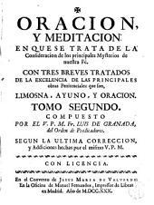 Oración y meditación: En que se trata de la Consideracion de los principales Mysterios de nuestra Fe. Con tres breves tratados de la excelencia de las principales obras Penitenciales: que son, limosna, ayuno, y oracion, Volumen 2