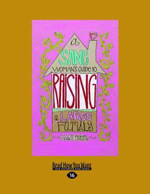 A Sane Women s Guide to Raising a Large Family  Large Print 16pt