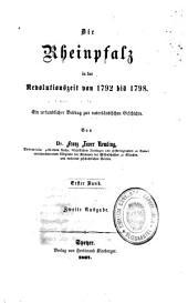 Die Rheinpfalz in der Revolutionszeit von 1792 bis 1798: eine urkundlicher Beitrag zur vaterländischen Geschichte, Bände 1-2