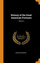 History of the Great American Fortunes;