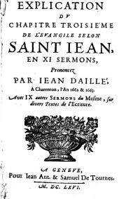 Explication du 3e chap. de l'Ev. selon S. Jean en 11 sermons prononcés à Charenton: avec 9 autres sermons sur div. textes