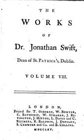 The Works of Dr. Jonathan Swift, Dean of St. Patrick's, Dublin: Accurately Revised, in Twelve Volumes. Adorned with Copper-plates; with Some Account of the Author's Life, and Notes Historical and Explanatory, Volume 8