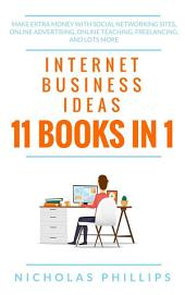 Internet Business Ideas (11 Books In 1): Make Extra Money With Social Networking Sites, Online Advertising, Online Teaching, Freelancing, And Lots More