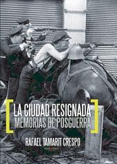 La ciudad resignada: Memorias de posguerra