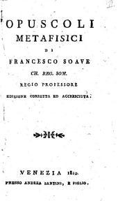 Istituzioni di logica, metafisica ed etica volume 1. [-5.] [Francesco Soave]: Opuscoli metafisici di Francesco Soave