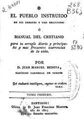 El pueblo instruido en sus deberes y usos religiosos o Manual del cristiano para su arreglo diario y principales y más frecuentes ocurrencias de la vida ...