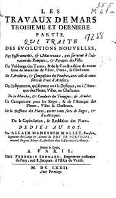 Les travaux de Mars: troisiéme et derniere partie, qui traite des evolutions nouvelles, des instruments, & materiaux ... du vuindage de terres ... de l'artillerie ... des instruments, qui servent ou à la deffence, ou à l'attaque des places ...