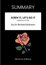 SUMMARY - Screw It, Let's Do It: Lessons In Life By Sir Richard Branson