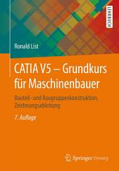 CATIA V5 - Grundkurs für Maschinenbauer: Bauteil- und Baugruppenkonstruktion, Zeichnungsableitung, Ausgabe 7
