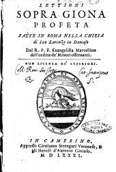 Lettioni sopra Giona profeta fatte in Roma nella chiesa di San Lorenzo in Damaso dal r.p.f. Euangelista Marcellino dell'ordine de' Minori osseruanti