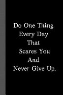 Do One Thing Every Day That Scares You and Never Give Up   Inspirational Creative Lined Writing Journal PDF