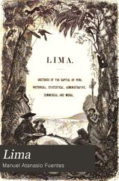 Lima: Or, Sketches of the Capital of Peru, Historical, Statistical, Administrative, Commercial and Moral