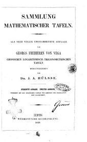 Sammlung mathematischer Tafeln als neue völlig umgearbeitete Auflage von Georgs Freiherrn von Vega grösseren logarithmisch-trigonometrischen Tafeln herausgegeben von J.A. Hülsse