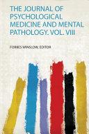 The Journal of Psychological Medicine and Mental Pathology  Vol  Viii PDF