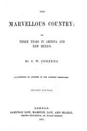 The Marvellous Country: Or, Three Years in Arizona and New Mexico