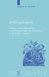 Anthropologien: Genese und Konfiguration einer 'Wissenschaft vom Menschen' in der Frühen Neuzeit