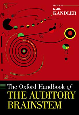 The Oxford Handbook of the Auditory Brainstem