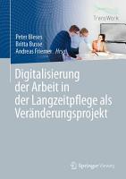 Digitalisierung der Arbeit in der Langzeitpflege als Ver  nderungsprojekt PDF