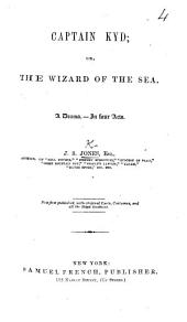Captain Kyd; Or, The Wizard of the Sea: A Drama, in Four Acts ...