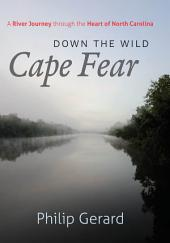 Down the Wild Cape Fear: A River Journey through the Heart of North Carolina