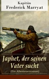 Japhet, der seinen Vater sucht (Ein Abenteuerroman) - Vollständige deutsche Ausgabe
