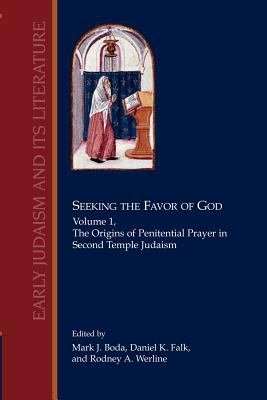 Seeking the Favor of God  The origins of penitential prayer in Second Temple Judaism