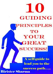 10 SUCCESS PRINCIPLES TO REMEMBER: A self-affirmation guide to lead yourself to the success path…..