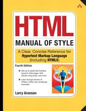HTML Manual of Style: A Clear, Concise Reference for Hypertext Markup Language (including HTML5), Fourth Edition, Edition 4