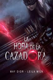 La Hora de la Cazadora: Saga Hunters I