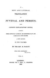 A new and literal translation of Juvenal and Persius: with copious explanatory notes, by which these difficult satirists are rendered easy and familiar to the reader : in two volumes, Volume 1