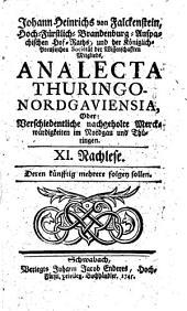 Analecta Thuringo-Nordgaviensia, Oder Verschiedentliche nachgehohlte Merckwürdigkeiten im Nordgau und in Thüringen: XI. Nachlese. 11
