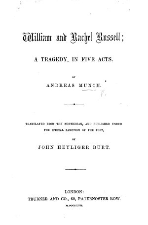William and Rachel Russell  a tragedy  in five acts  and in verse   Translated from the Norwegian     by J  H  Burt