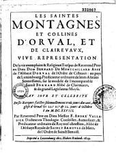 Les Saintes Montagnes et collines d'Orval et de Clairvaux, vive représentation de la vie exemplaire et religieux trépas de... Dom Bernard de Montgaillard, abbé de l'abbaye d'Orval...