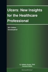 Ulcers  New Insights for the Healthcare Professional  2011 Edition PDF