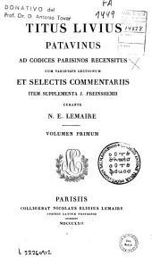 Titus Livius Patavinus: ad codices Parisinos recensitus, cum varietate lectionum et selectis commentariis ; item supplementa J. Freinshemii, Volume 1