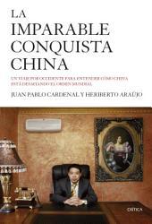 La imparable conquista china: Un viaje por Occidente para entender cómo China está desafiando el orden mundial