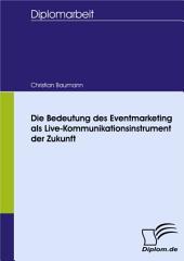 Die Bedeutung des Eventmarketing als Live-Kommunikationsinstrument der Zukunft