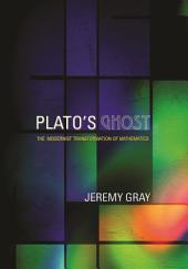 Plato's Ghost: The Modernist Transformation of Mathematics