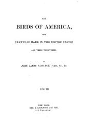 The Birds of America, from Drawings Made in the United States and Their Territories: Volumes 3-4