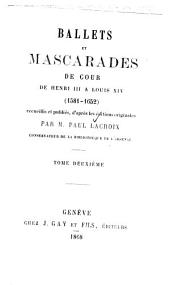 Ballets et mascarades de cour: de Henri III a Louis XIV (1581-1692) recueillis et publiés, d'après les éditions originales, Volume2