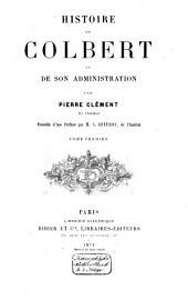 Histoire de Colbert et de son administration: Volume1