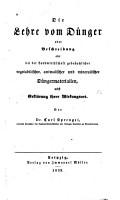 Die Lehre vom Dunger oder Beschreibung aller bei der Landwirthschaft gebrauchlicher vegetabilischer  animalischer und mineralischer Dungermaterialien PDF