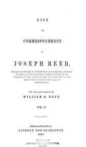Life and Correspondence of Joseph Reed: Military Secretary of Washington, at Cambridge, Adjutant-general of the Continental Army, Member of the Congress of the United States, and President of the Executive Council of the State of Pennsylvania, Volume 2